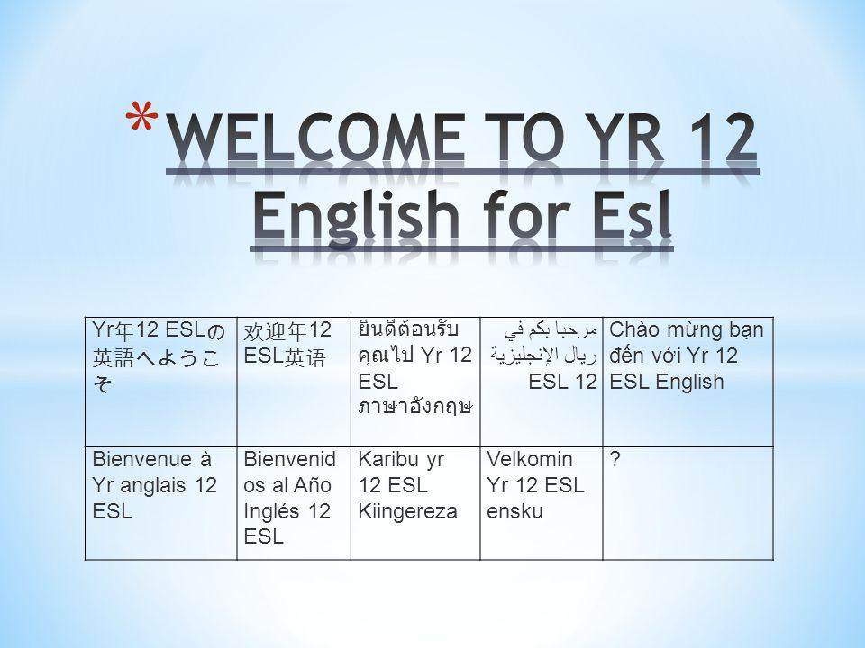 Yr 年 12 ESL の 英語へようこ そ 欢迎年 12 ESL 英语 ยินดีต้อนรับ คุณไป Yr 12 ESL ภาษาอังกฤษ مرحبا بكم في ريال الإنجليزية ESL 12 Chào mừng bạn đến với Yr 12 ESL Engli