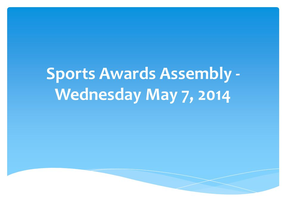 Sports Awards Assembly - Wednesday May 7, 2014