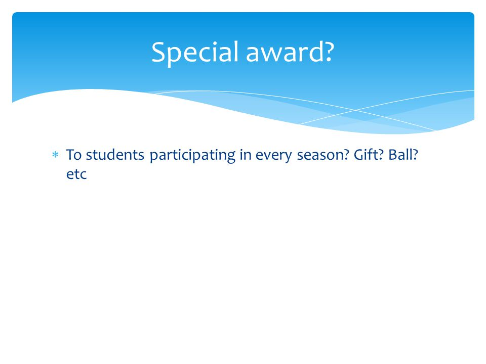  To students participating in every season Gift Ball etc Special award