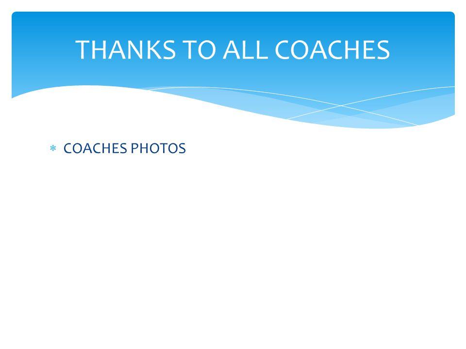  COACHES PHOTOS THANKS TO ALL COACHES