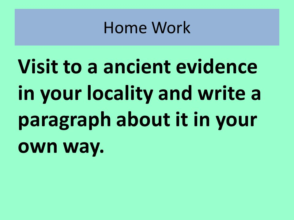 Home Work Visit to a ancient evidence in your locality and write a paragraph about it in your own way.