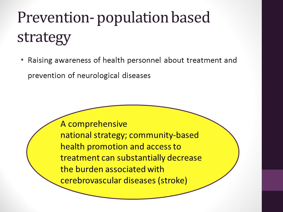 Prevention- population based strategy Raising awareness of health personnel about treatment and prevention of neurological diseases A comprehensive na