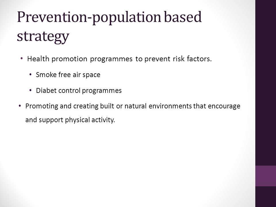 Health promotion programmes to prevent risk factors. Smoke free air space Diabet control programmes Promoting and creating built or natural environmen