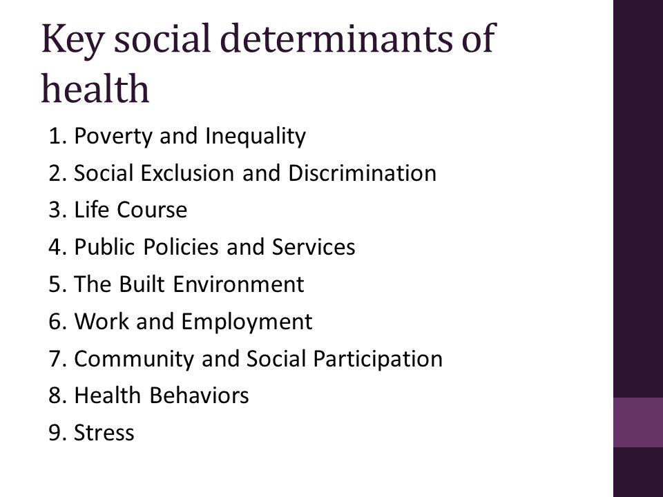 Key social determinants of health 1. Poverty and Inequality 2. Social Exclusion and Discrimination 3. Life Course 4. Public Policies and Services 5. T