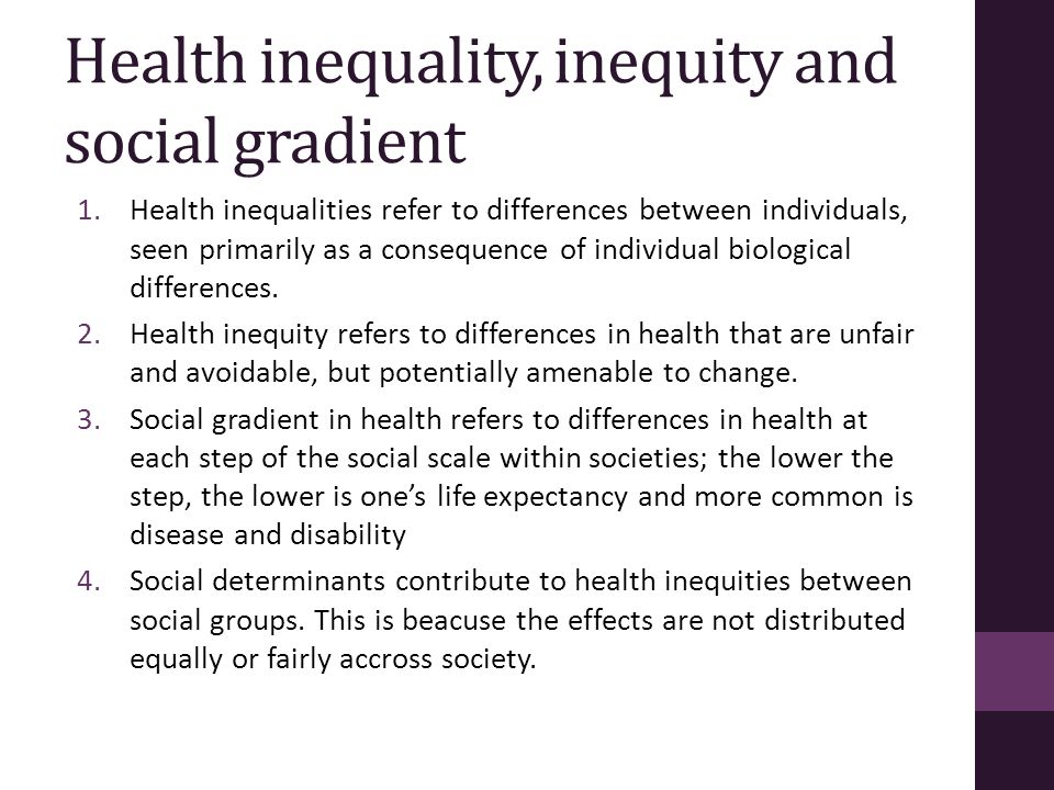 Health inequality, inequity and social gradient 1.Health inequalities refer to differences between individuals, seen primarily as a consequence of ind