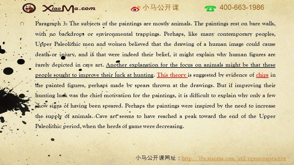 小马公开课 400-663-1986 小马公开课网址: http://bbs.xiaoma.com/util/opencourseactive http://bbs.xiaoma.com/util/opencourseactive Paragraph 3: The subjects of the paintings are mostly animals.