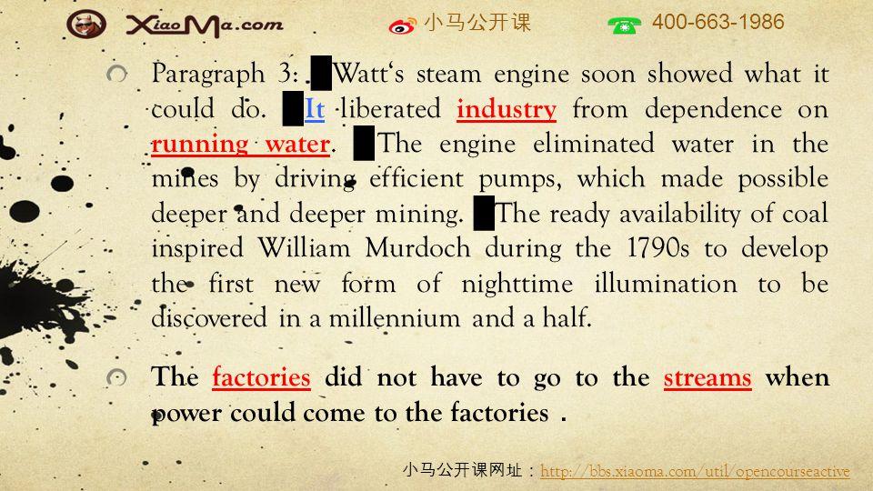小马公开课 400-663-1986 小马公开课网址: http://bbs.xiaoma.com/util/opencourseactive http://bbs.xiaoma.com/util/opencourseactive Paragraph 3: █ Watt's steam engine soon showed what it could do.