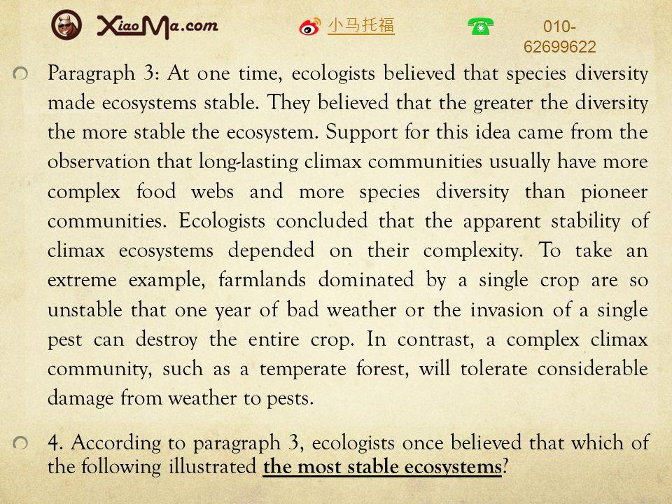 小马托福 010- 62699622 Paragraph 3: At one time, ecologists believed that species diversity made ecosystems stable.
