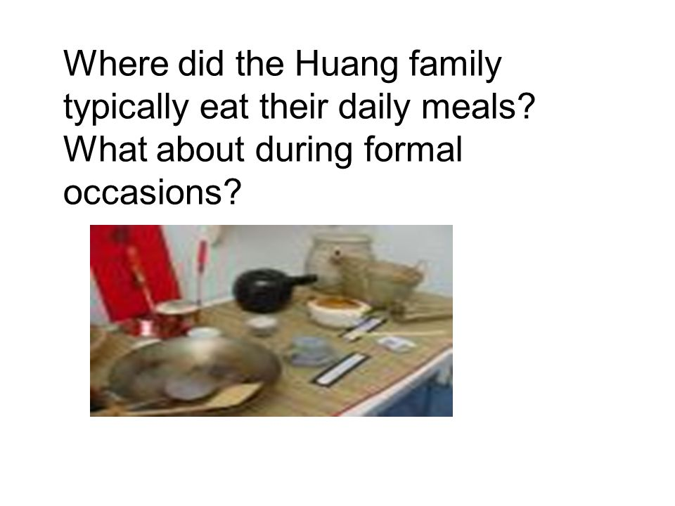 Where did the Huang family typically eat their daily meals What about during formal occasions