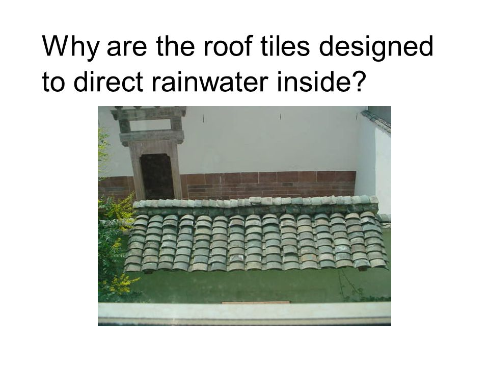 Why are the roof tiles designed to direct rainwater inside