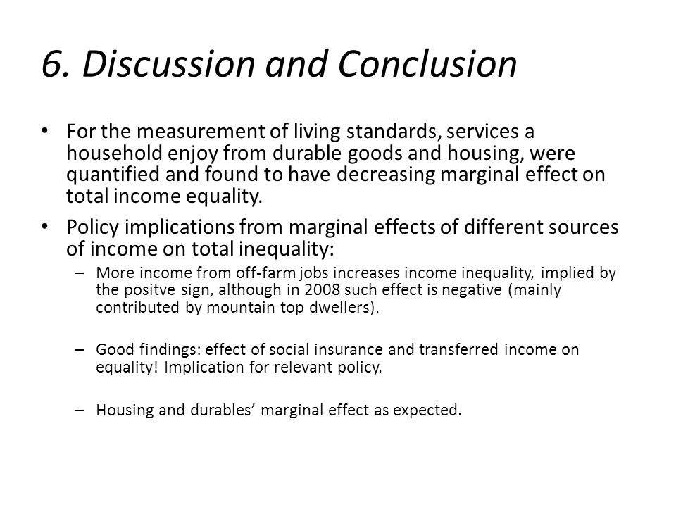 6. Discussion and Conclusion For the measurement of living standards, services a household enjoy from durable goods and housing, were quantified and f