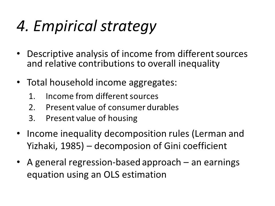 4. Empirical strategy Descriptive analysis of income from different sources and relative contributions to overall inequality Total household income ag