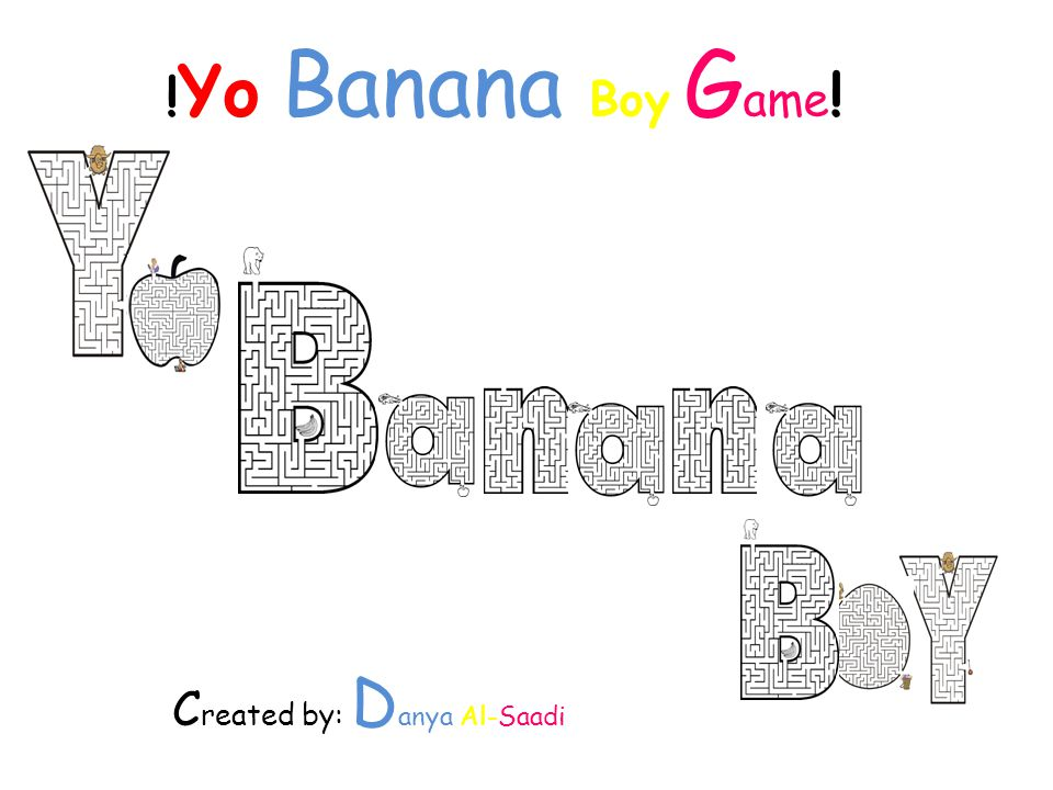 ! Yo Banana Boy G ame ! C reated by: D anya Al-Saadi