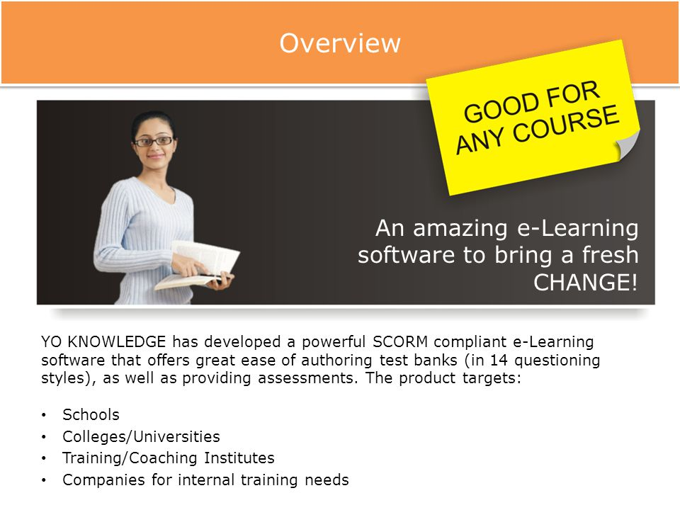 YO KNOWLEDGE has developed a powerful SCORM compliant e-Learning software that offers great ease of authoring test banks (in 14 questioning styles), as well as providing assessments.