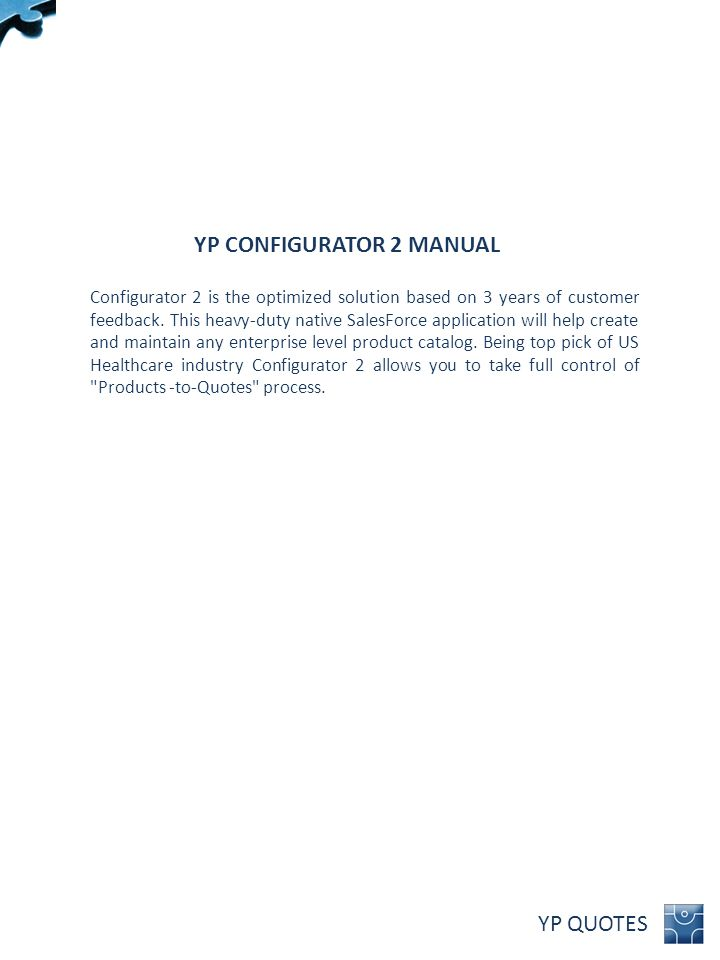YP QUOTES YP CONFIGURATOR 2 MANUAL Configurator 2 is the optimized solution based on 3 years of customer feedback. This heavy-duty native SalesForce a