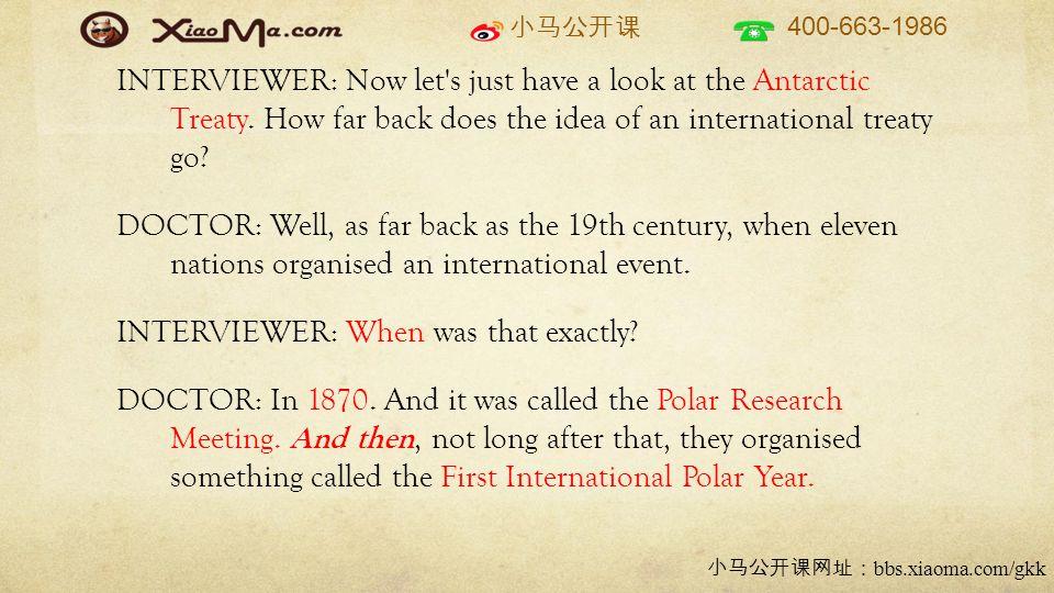 小马公开课 400-663-1986 小马公开课网址: bbs.xiaoma.com/gkk INTERVIEWER: Now let s just have a look at the Antarctic Treaty.