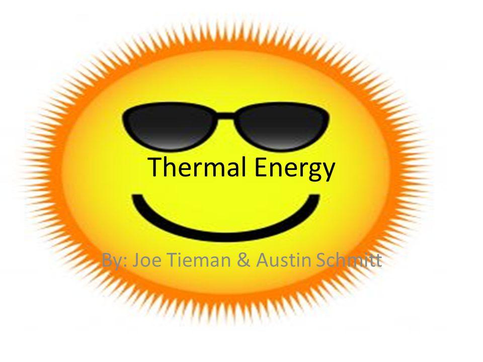Thermal Energy By: Joe Tieman & Austin Schmitt