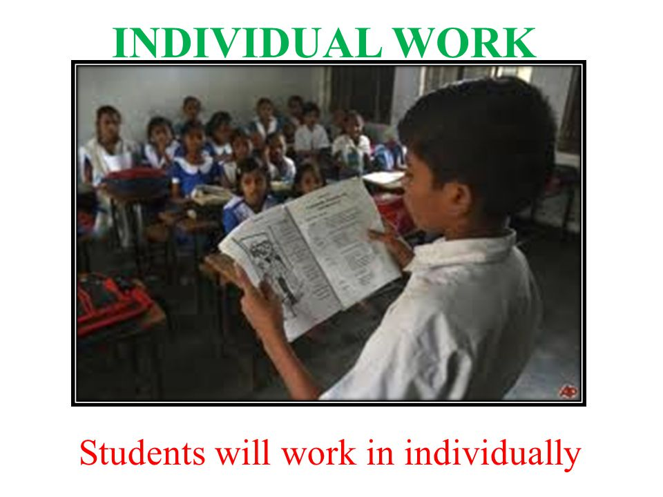 INDIVIDUAL WORK Students will work in individually