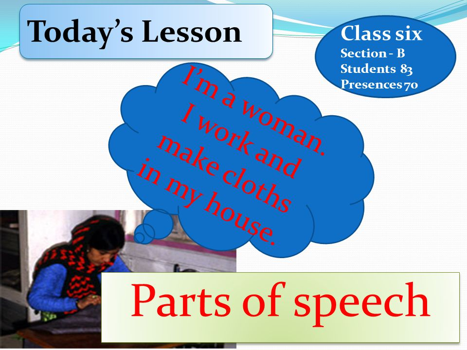 Class six Section - B Students 83 Presences 70 Today's Lesson Today's Lesson I ' m a w o m a n.