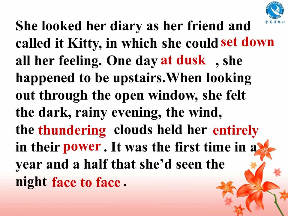 She looked her diary as her friend and called it Kitty, in which she could all her feeling.