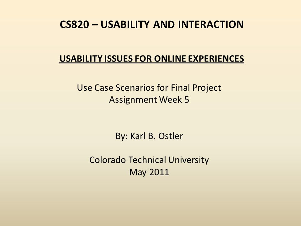 CS820 – USABILITY AND INTERACTION Use Case Scenarios for Final Project Assignment Week 5 By: Karl B.