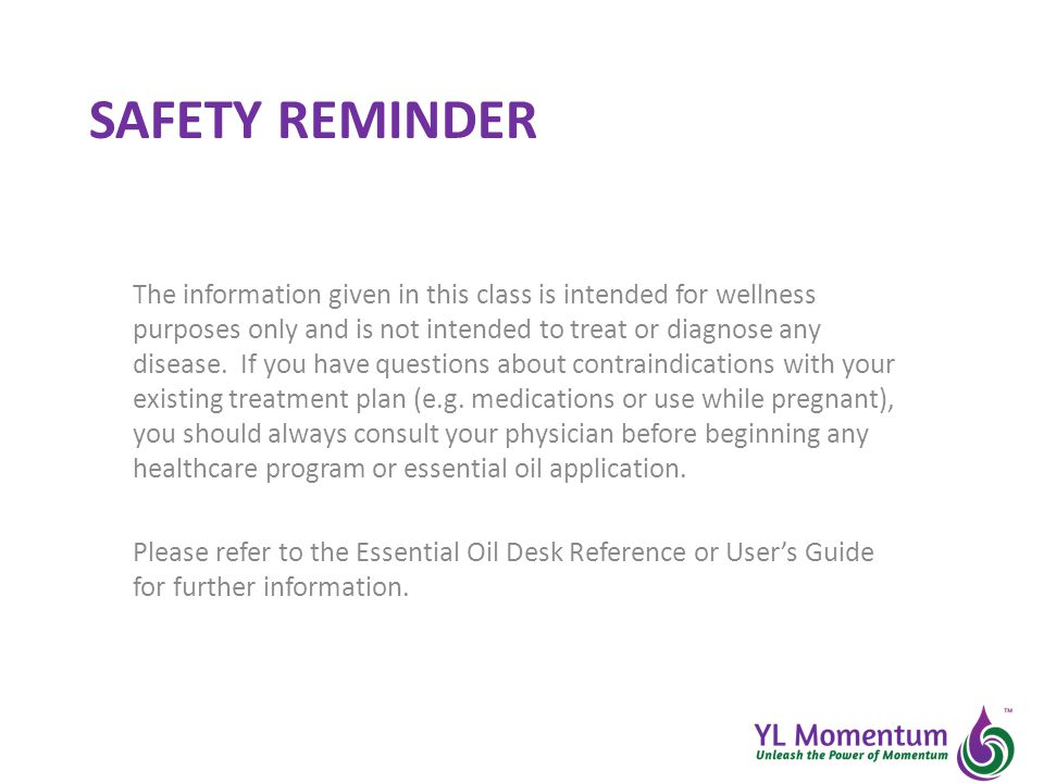SAFETY REMINDER The information given in this class is intended for wellness purposes only and is not intended to treat or diagnose any disease.