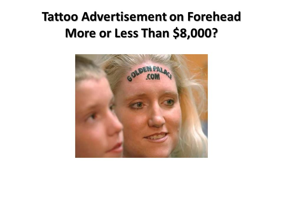 Tattoo Advertisement on Forehead More or Less Than $8,000