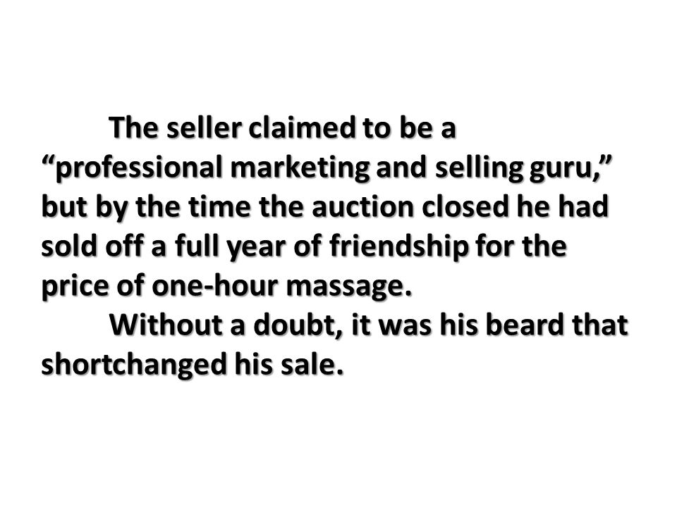 The seller claimed to be a professional marketing and selling guru, but by the time the auction closed he had sold off a full year of friendship for the price of one-hour massage.