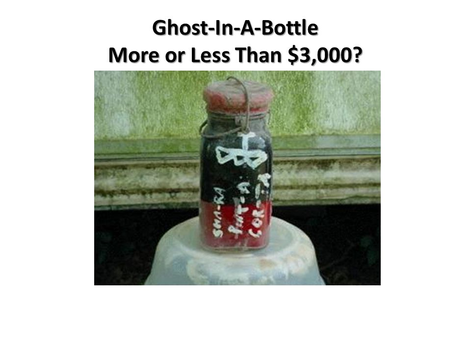 Ghost-In-A-Bottle More or Less Than $3,000