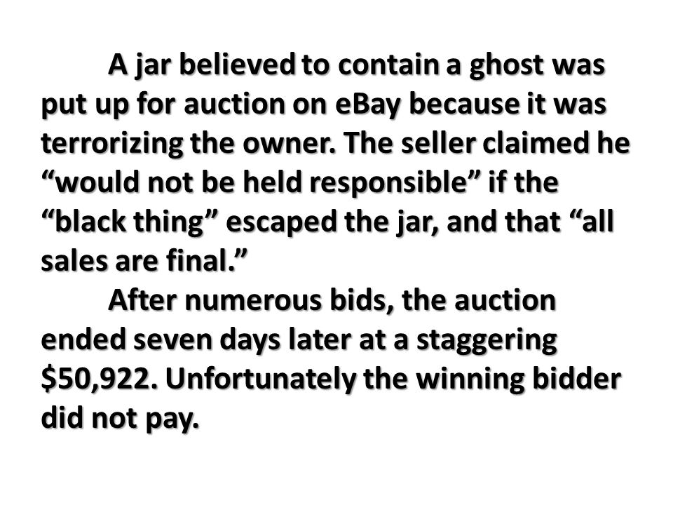 A jar believed to contain a ghost was put up for auction on eBay because it was terrorizing the owner.