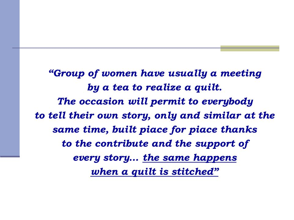 """Group of women have usually a meeting by a tea to realize a quilt. The occasion will permit to everybody to tell their own story, only and similar at"