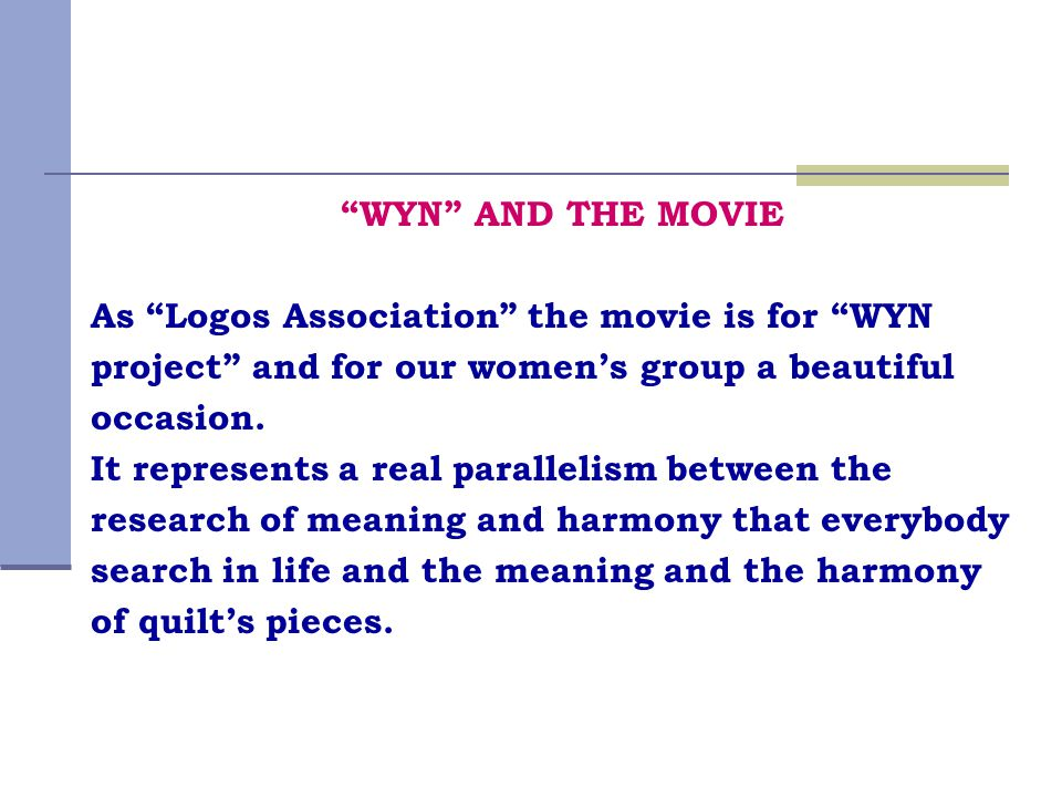 """WYN"" AND THE MOVIE As ""Logos Association"" the movie is for ""WYN project"" and for our women's group a beautiful occasion. It represents a real paralle"
