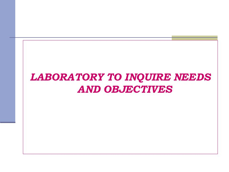 LABORATORY TO INQUIRE NEEDS AND OBJECTIVES