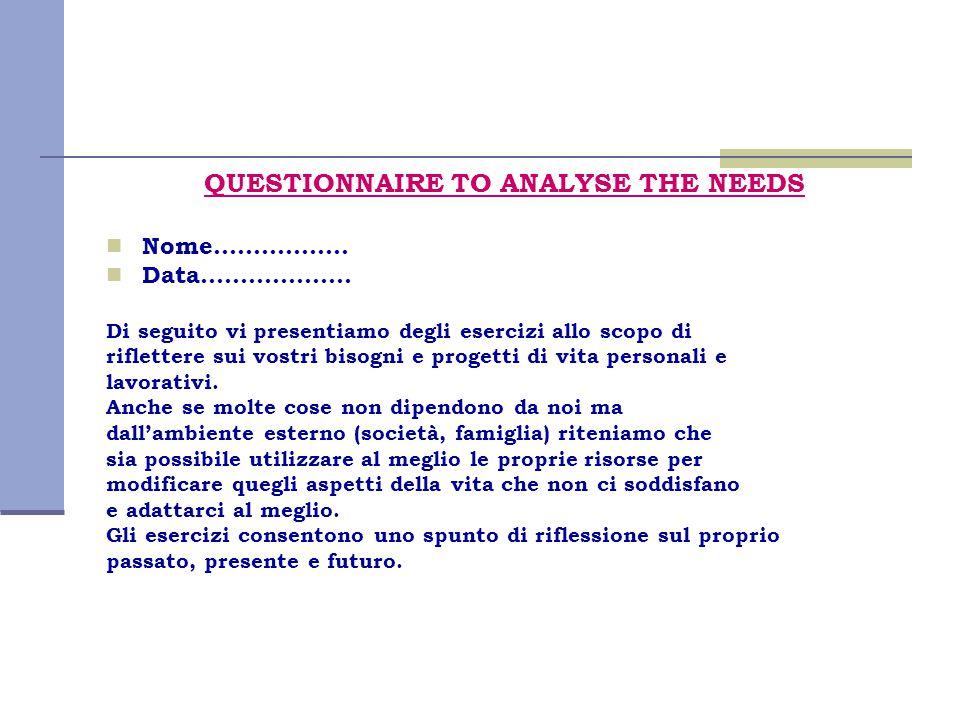 QUESTIONNAIRE TO ANALYSE THE NEEDS Nome……………..Data……………….