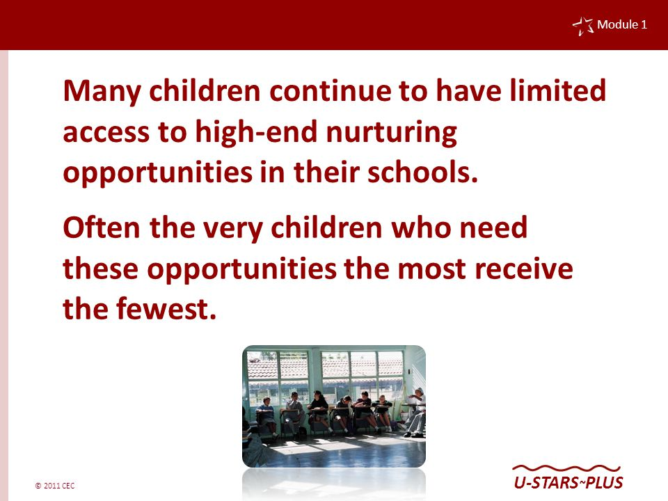 © 2011 CEC Module 1 U-STARS ~ PLUS The U-STARS ~ PLUS approach reduces disproportionality while increasing access and opportunity for all.