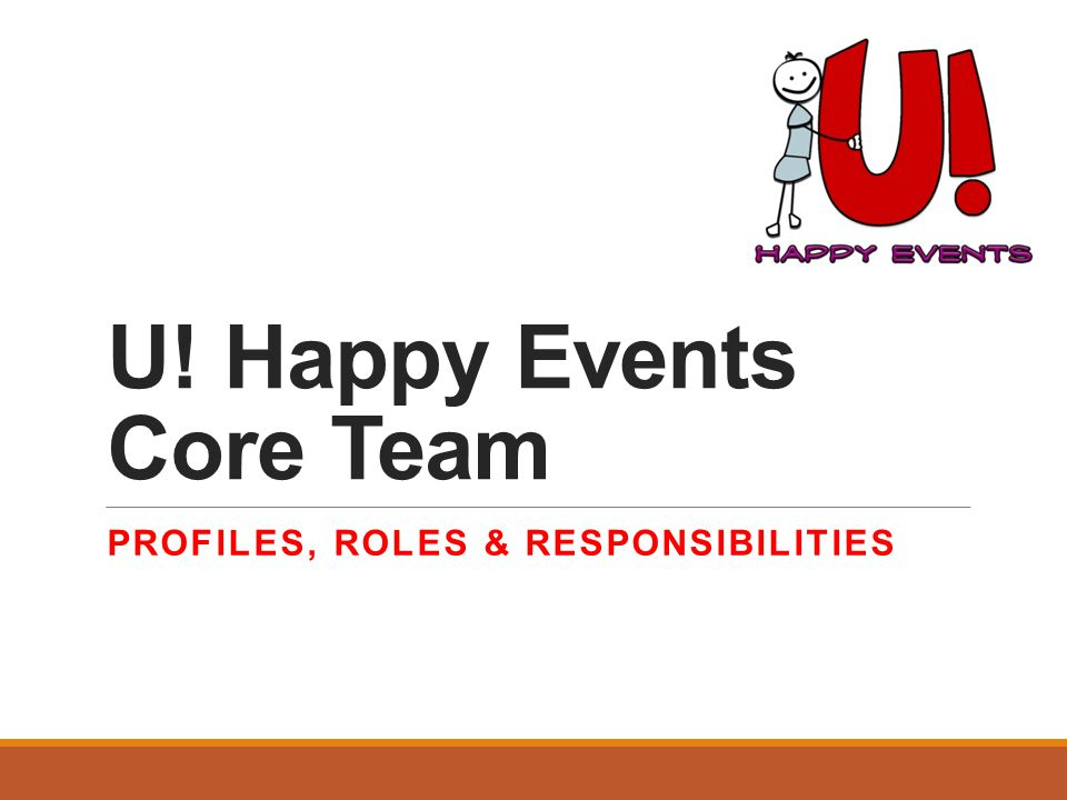 U! Happy Events Core Team PROFILES, ROLES & RESPONSIBILITIES