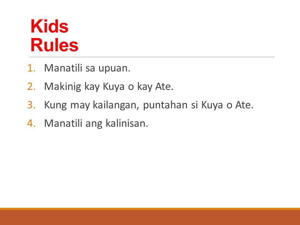 Kids Rules 1.Manatili sa upuan. 2.Makinig kay Kuya o kay Ate.