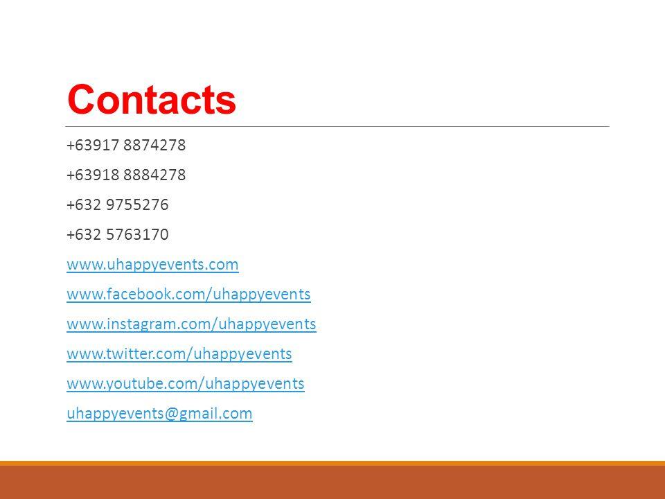 Contacts +63917 8874278 +63918 8884278 +632 9755276 +632 5763170 www.uhappyevents.com www.facebook.com/uhappyevents www.instagram.com/uhappyevents www.twitter.com/uhappyevents www.youtube.com/uhappyevents uhappyevents@gmail.com