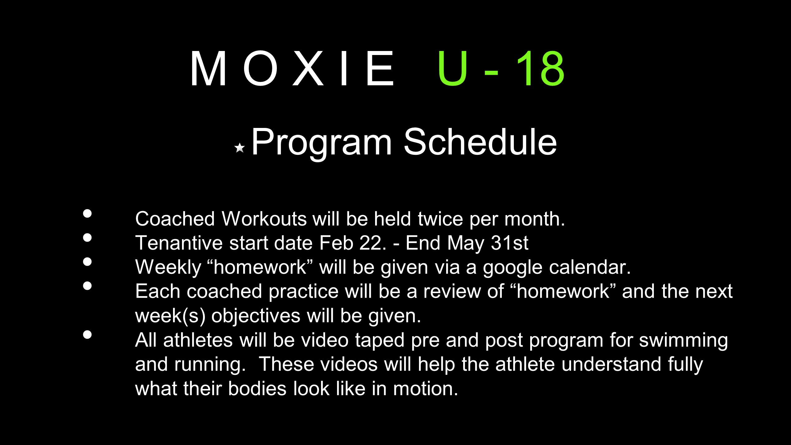"M O X I E U - 18 Program Schedule Coached Workouts will be held twice per month. Tenantive start date Feb 22. - End May 31st Weekly ""homework"" will be"