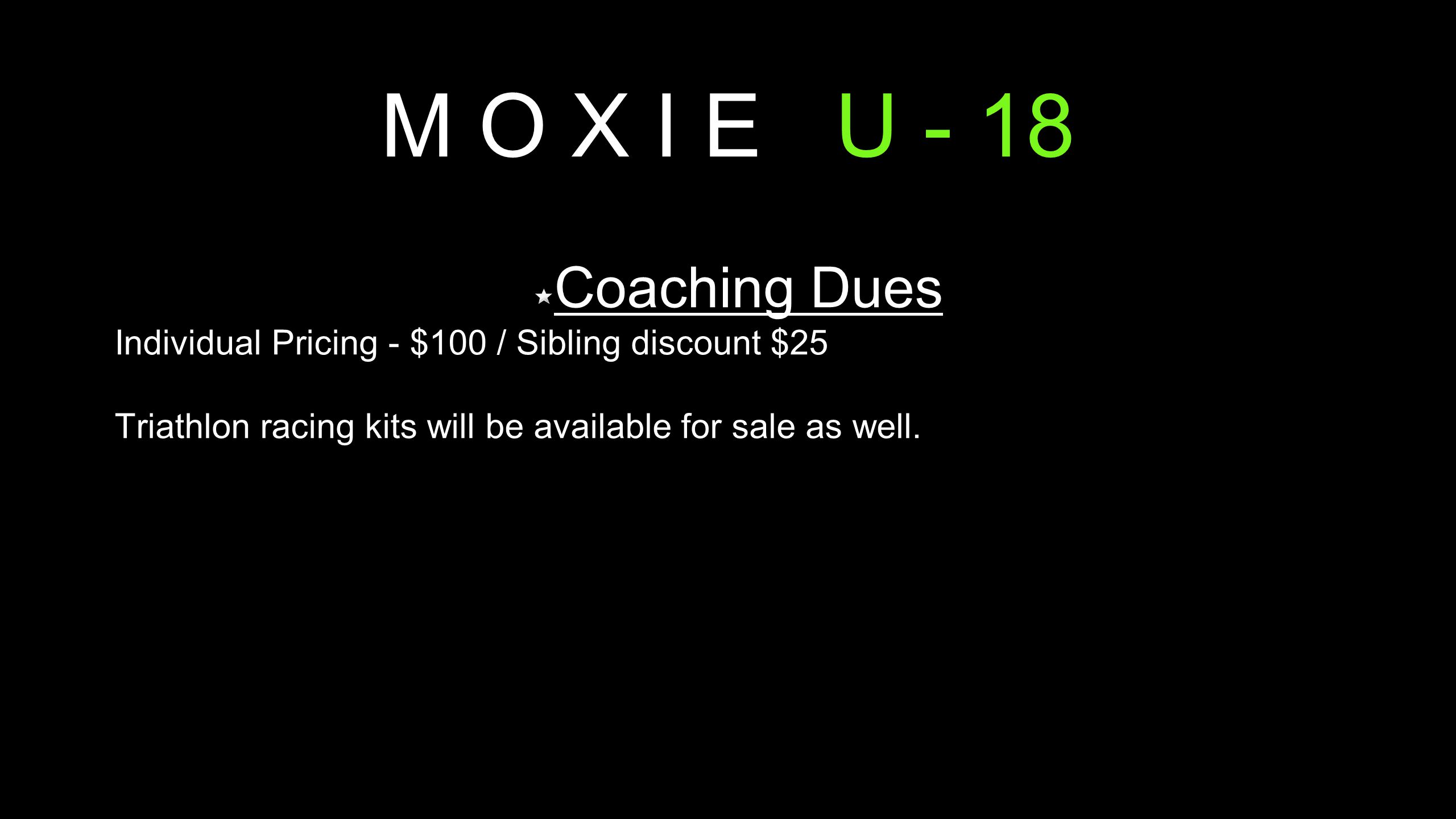 M O X I E U - 18 Coaching Dues Individual Pricing - $100 / Sibling discount $25 Triathlon racing kits will be available for sale as well.