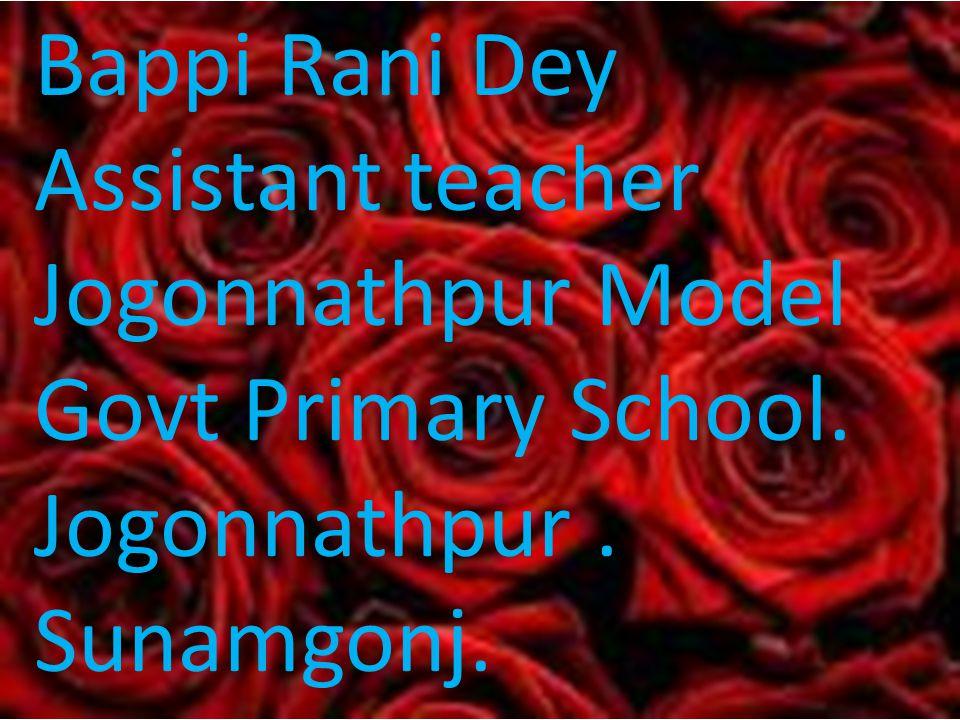 Bappi Rani Dey Assistant teacher Jogonnathpur Model Govt Primary School. Jogonnathpur. Sunamgonj.