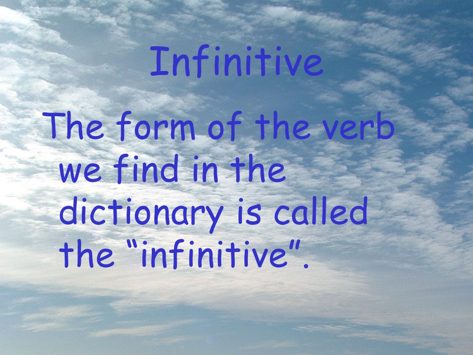 """Infinitive The form of the verb we find in the dictionary is called the """"infinitive""""."""