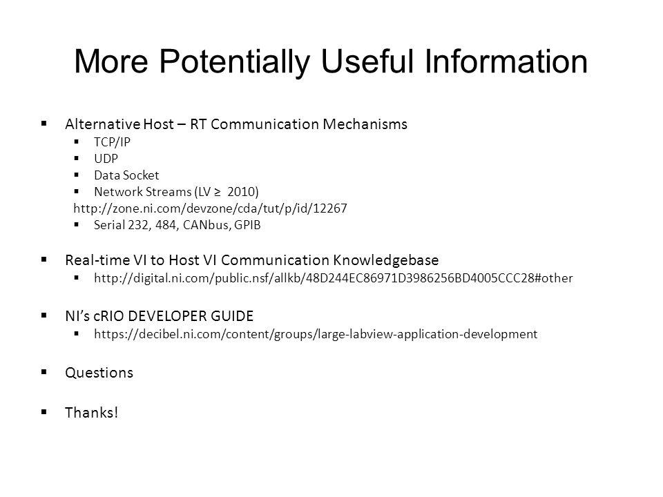 More Potentially Useful Information  Alternative Host – RT Communication Mechanisms  TCP/IP  UDP  Data Socket  Network Streams (LV ≥ 2010) http:/