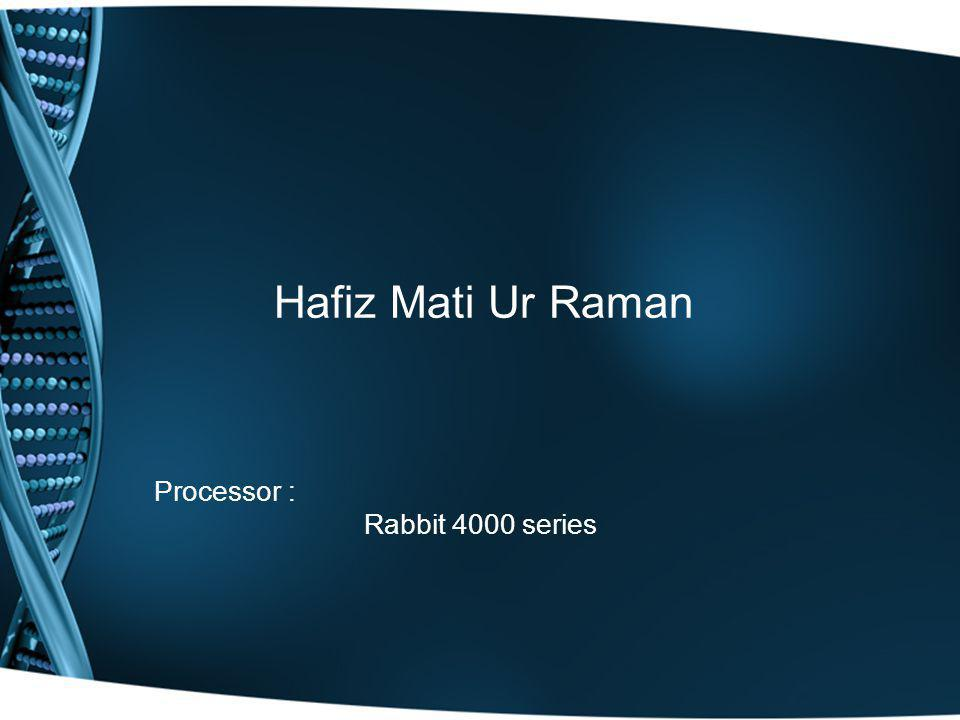 Hafiz Mati Ur Raman Processor : Rabbit 4000 series