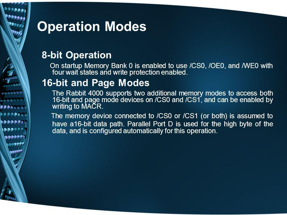 Operation Modes 8-bit Operation On startup Memory Bank 0 is enabled to use /CS0, /OE0, and /WE0 with four wait states and write protection enabled. 16