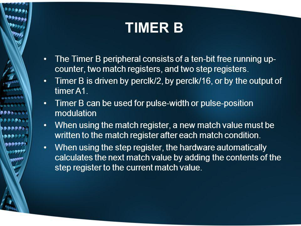 TIMER B The Timer B peripheral consists of a ten-bit free running up- counter, two match registers, and two step registers. Timer B is driven by percl