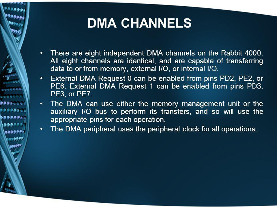 DMA CHANNELS There are eight independent DMA channels on the Rabbit 4000. All eight channels are identical, and are capable of transferring data to or