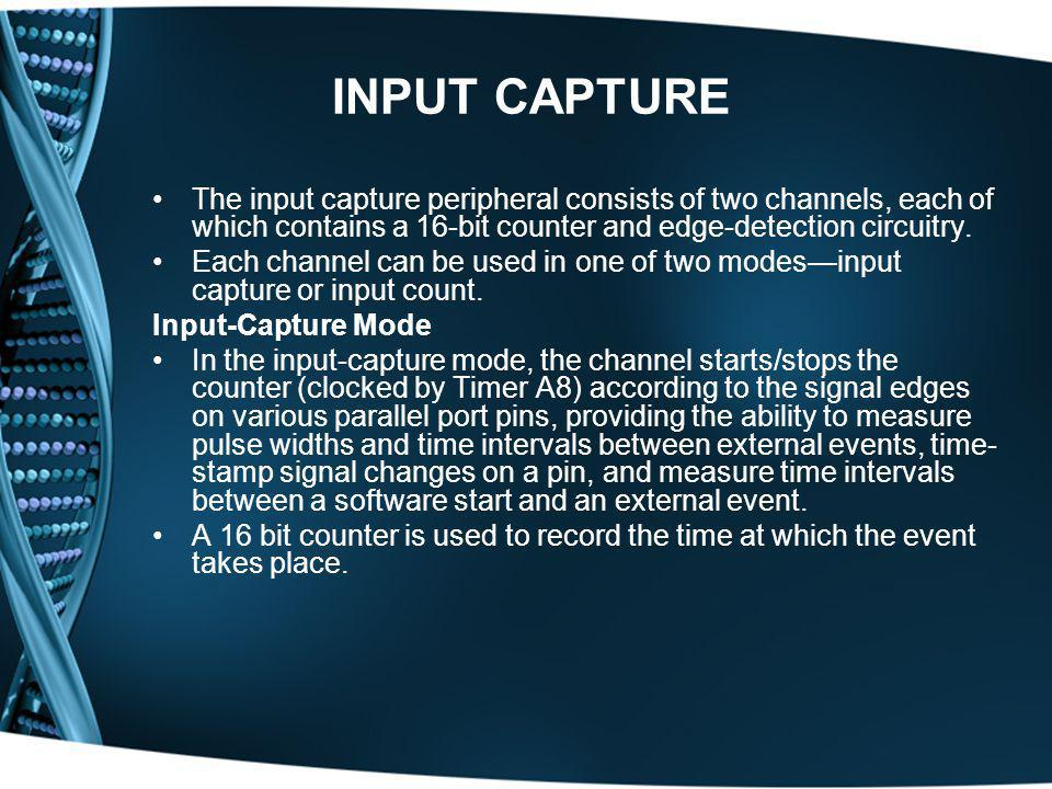 INPUT CAPTURE The input capture peripheral consists of two channels, each of which contains a 16-bit counter and edge-detection circuitry. Each channe