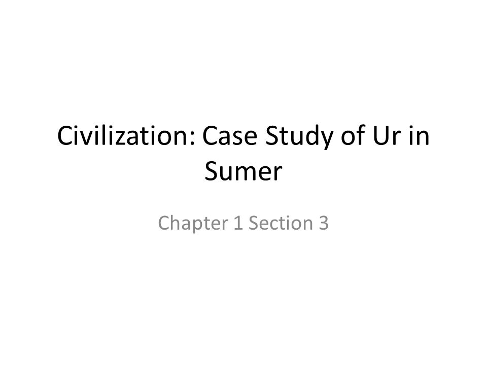 Civilization: Case Study of Ur in Sumer Chapter 1 Section 3