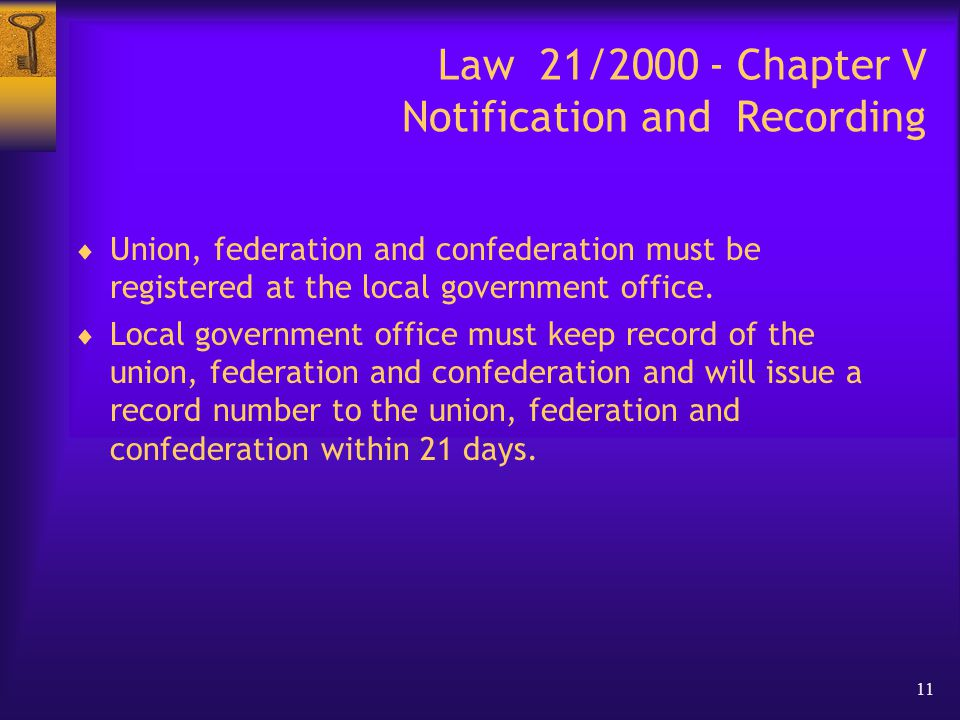 11 Law 21/2000 - Chapter V Notification and Recording  Union, federation and confederation must be registered at the local government office.